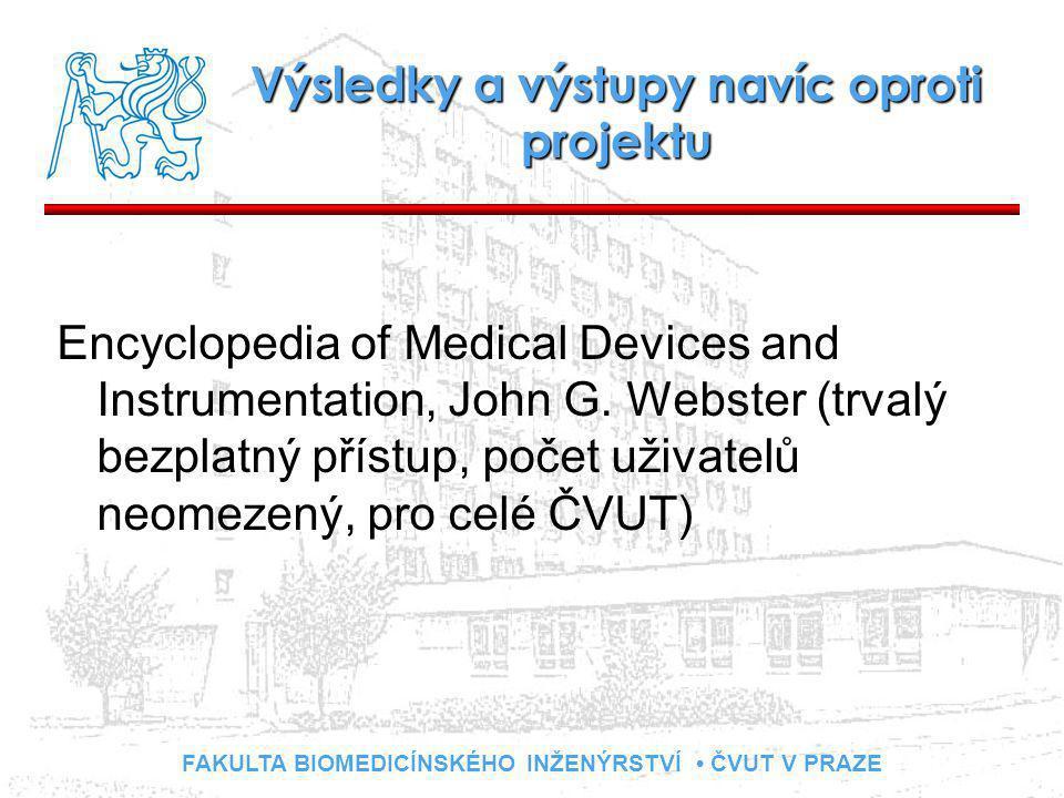 FAKULTA BIOMEDICÍNSKÉHO INŽENÝRSTVÍ ČVUT V PRAZE Výsledky a výstupy navíc oproti projektu Encyclopedia of Medical Devices and Instrumentation, John G.