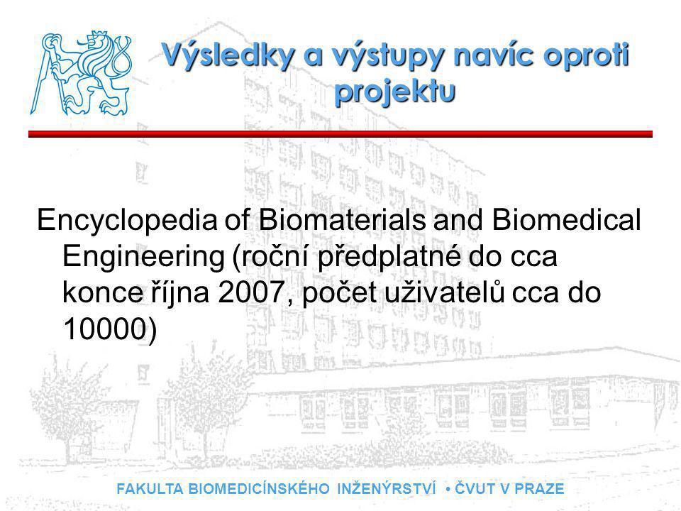 FAKULTA BIOMEDICÍNSKÉHO INŽENÝRSTVÍ ČVUT V PRAZE Výsledky a výstupy navíc oproti projektu Encyclopedia of Biomaterials and Biomedical Engineering (roční předplatné do cca konce října 2007, počet uživatelů cca do 10000)