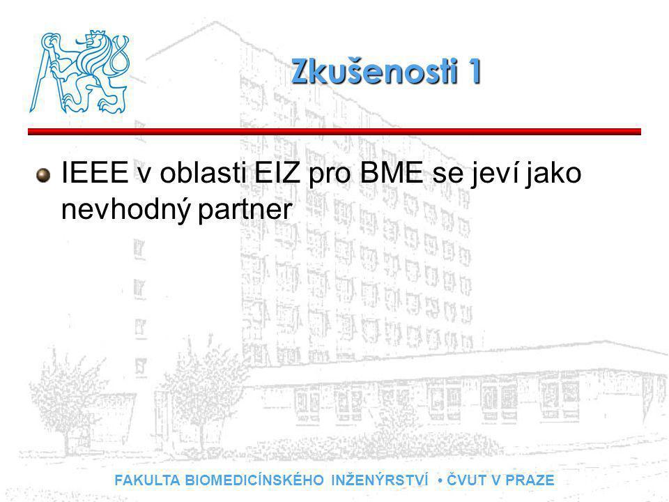 FAKULTA BIOMEDICÍNSKÉHO INŽENÝRSTVÍ ČVUT V PRAZE Zkušenosti 1 IEEE v oblasti EIZ pro BME se jeví jako nevhodný partner