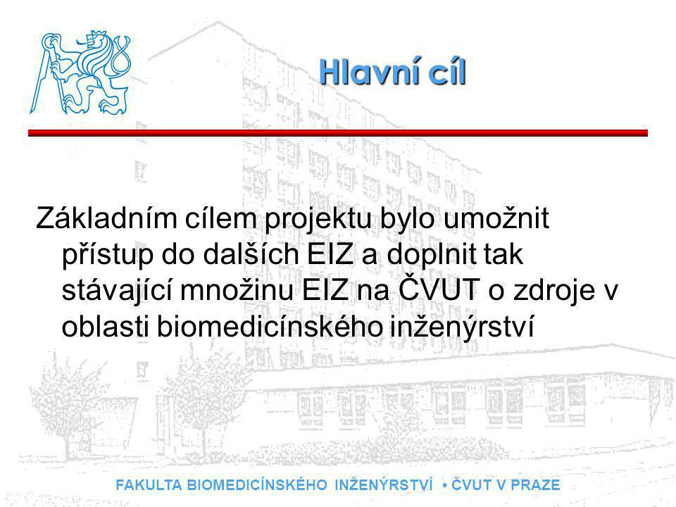 FAKULTA BIOMEDICÍNSKÉHO INŽENÝRSTVÍ ČVUT V PRAZE Hlavní cíl Základním cílem projektu bylo umožnit přístup do dalších EIZ a doplnit tak stávající množinu EIZ na ČVUT o zdroje v oblasti biomedicínského inženýrství