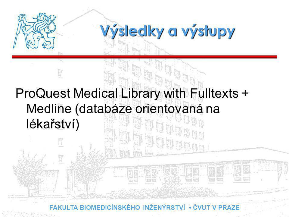 FAKULTA BIOMEDICÍNSKÉHO INŽENÝRSTVÍ ČVUT V PRAZE Výsledky a výstupy ProQuest Medical Library with Fulltexts + Medline (databáze orientovaná na lékařství)
