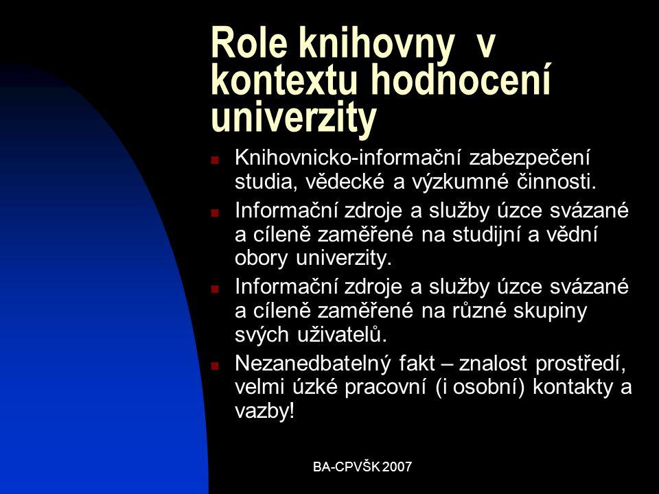 BA-CPVŠK 2007 Role knihovny v kontextu hodnocení univerzity Knihovnicko-informační zabezpečení studia, vědecké a výzkumné činnosti.