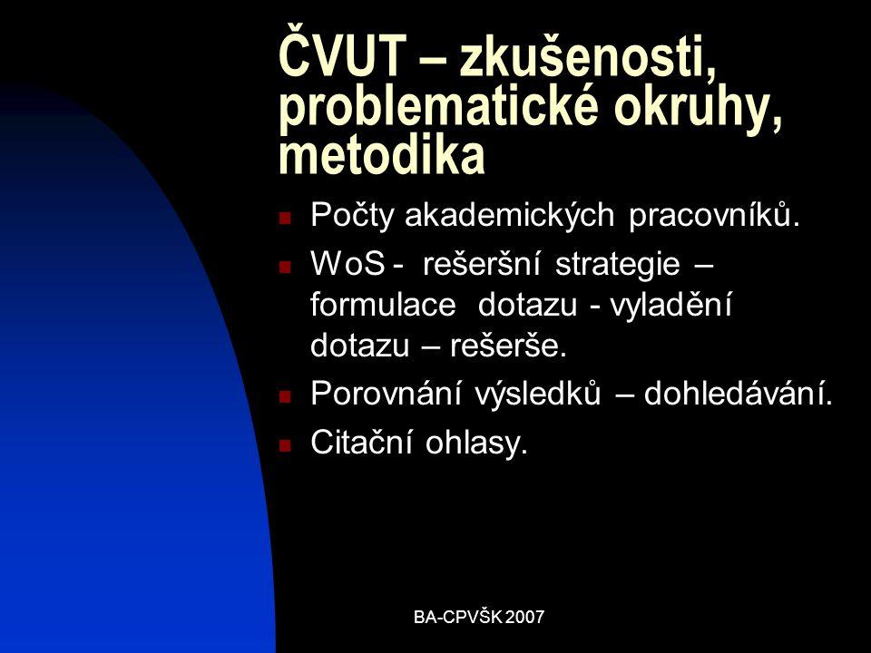 BA-CPVŠK 2007 ČVUT – zkušenosti, problematické okruhy, metodika Počty akademických pracovníků.