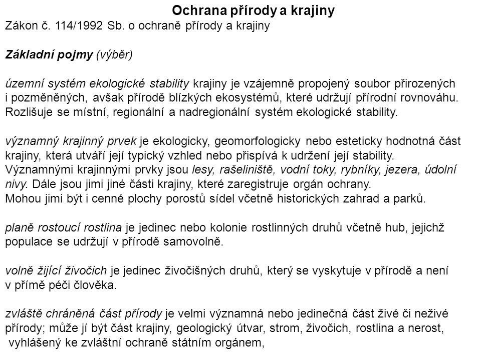 Ochrana přírody a krajiny Zákon č. 114/1992 Sb. o ochraně přírody a krajiny Základní pojmy (výběr) územní systém ekologické stability krajiny je vzáje