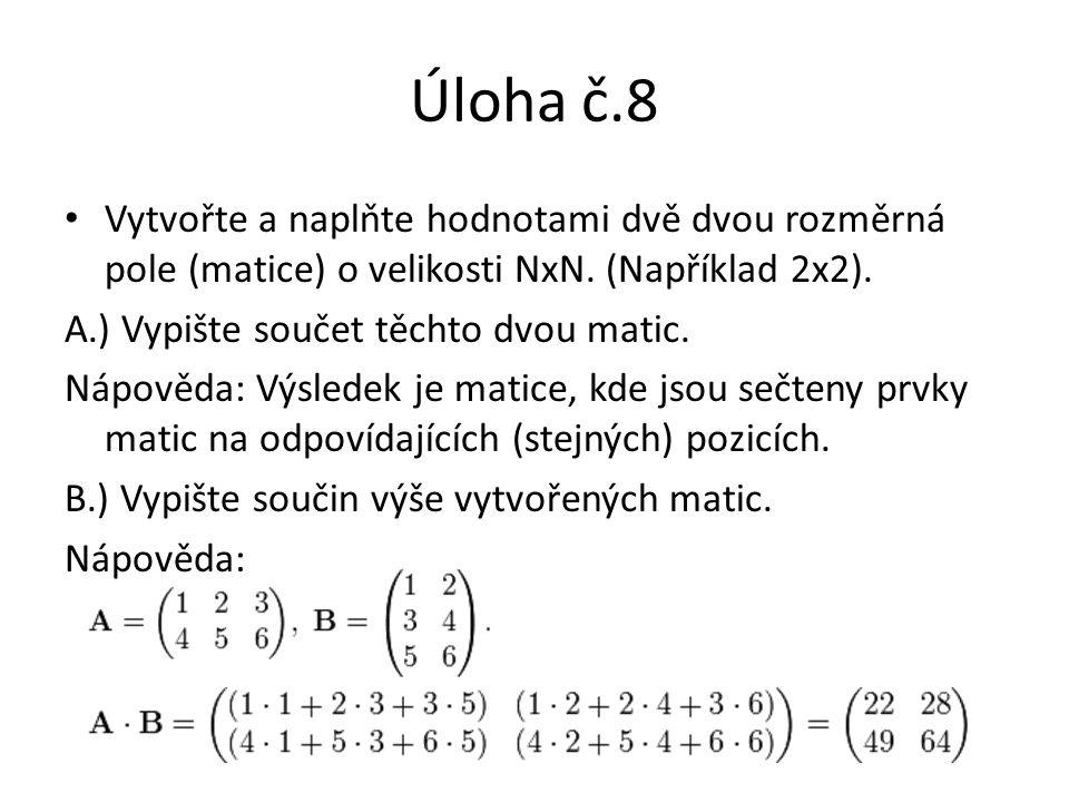 Úloha č.8 Vytvořte a naplňte hodnotami dvě dvou rozměrná pole (matice) o velikosti NxN. (Například 2x2). A.) Vypište součet těchto dvou matic. Nápověd