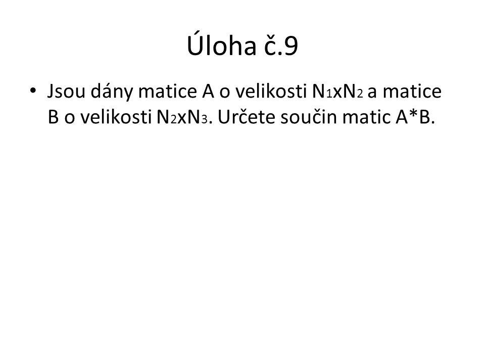 Úloha č.9 Jsou dány matice A o velikosti N 1 xN 2 a matice B o velikosti N 2 xN 3. Určete součin matic A*B.