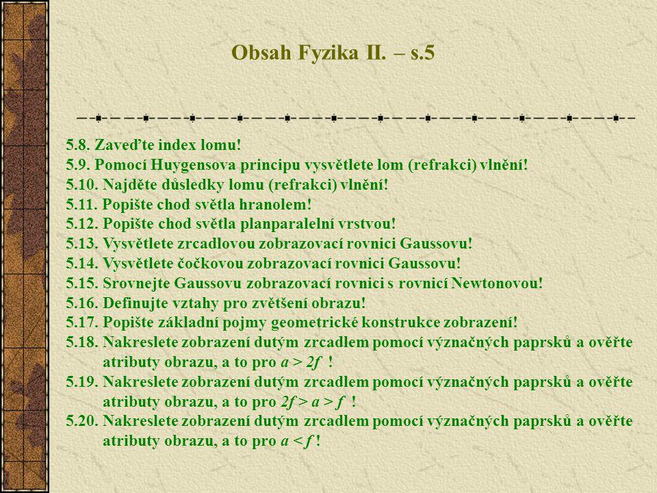 5.8. Zaveďte index lomu! 5.9. Pomocí Huygensova principu vysvětlete lom (refrakci) vlnění! 5.10. Najděte důsledky lomu (refrakci) vlnění! 5.11. Popišt
