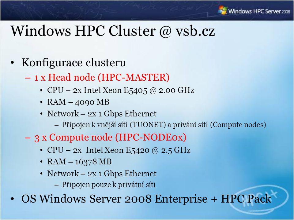 Windows HPC Cluster @ vsb.cz Konfigurace clusteru – 1 x Head node (HPC-MASTER) CPU – 2x Intel Xeon E5405 @ 2.00 GHz RAM – 4090 MB Network – 2x 1 Gbps Ethernet – Připojen k vnější síti (TUONET) a privání síti (Compute nodes) – 3 x Compute node (HPC-NODE0x) CPU – 2x Intel Xeon E5420 @ 2.5 GHz RAM – 16378 MB Network – 2x 1 Gbps Ethernet – Připojen pouze k privátní síti OS Windows Server 2008 Enterprise + HPC Pack