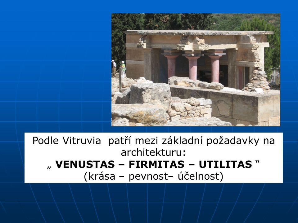 "Podle Vitruvia patří mezi základní požadavky na architekturu: "" VENUSTAS – FIRMITAS – UTILITAS "" (krása – pevnost– účelnost)"