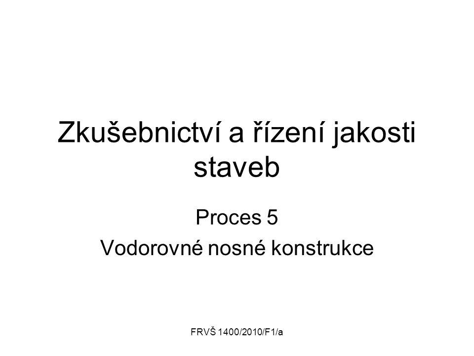 FRVŠ 1400/2010/F1/a Zkušebnictví a řízení jakosti staveb Proces 5 Vodorovné nosné konstrukce