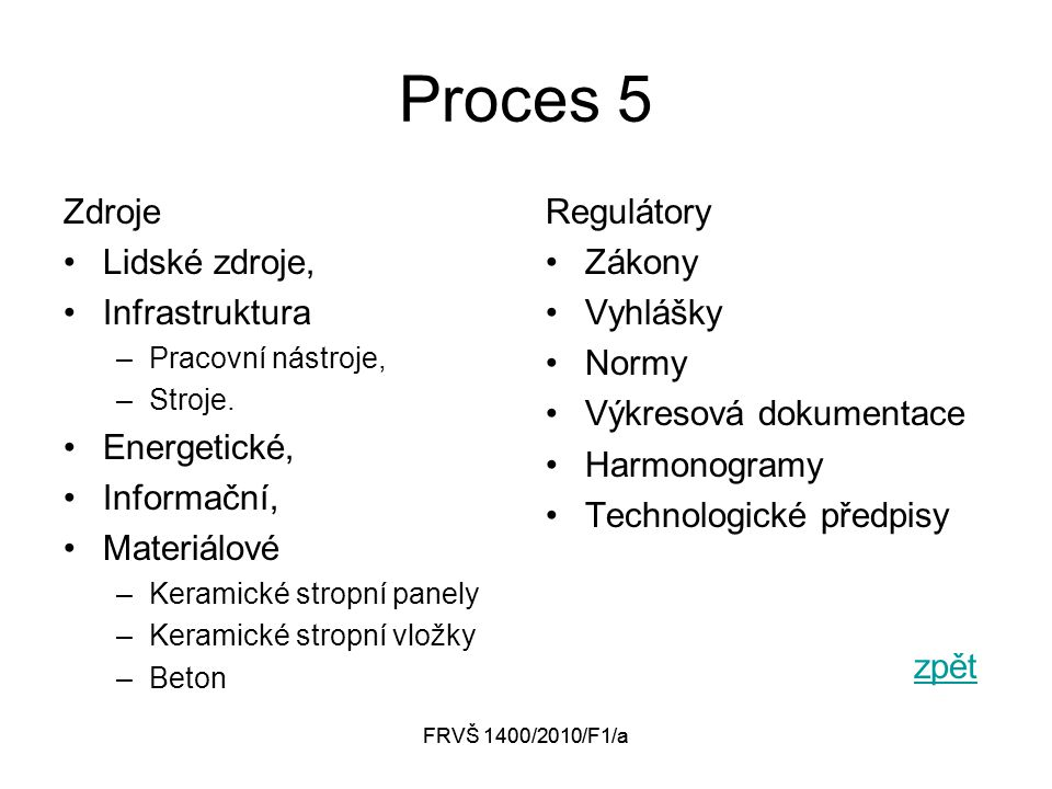 FRVŠ 1400/2010/F1/a Proces 5 Zdroje Lidské zdroje, Infrastruktura –Pracovní nástroje, –Stroje.