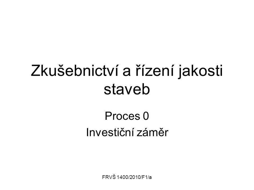 FRVŠ 1400/2010/F1/a Zkušebnictví a řízení jakosti staveb Proces 0 Investiční záměr