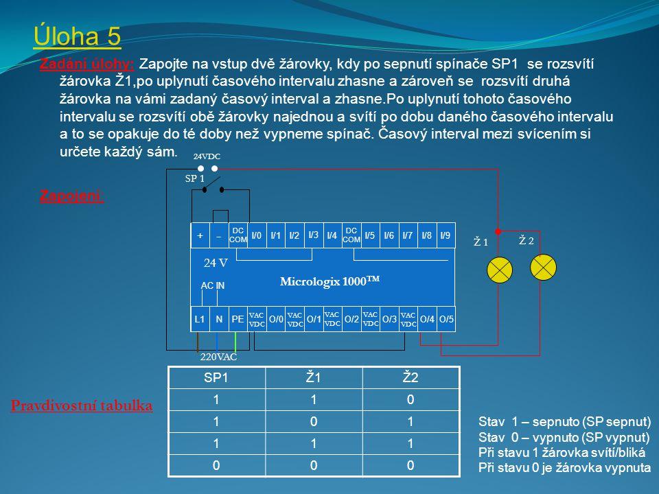 Úloha 5 Zadání úlohy: Zapojte na vstup dvě žárovky, kdy po sepnutí spínače SP1 se rozsvítí žárovka Ž1,po uplynutí časového intervalu zhasne a zároveň