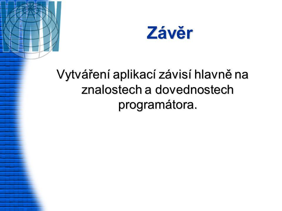 Závěr I Vytváření aplikací závisí hlavně na znalostech a dovednostech programátora.