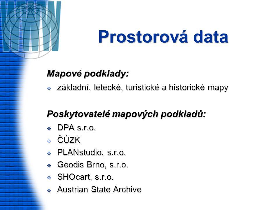 Prostorová data Mapové podklady:  základní, letecké, turistické a historické mapy Poskytovatelé mapových podkladů:  DPA s.r.o.