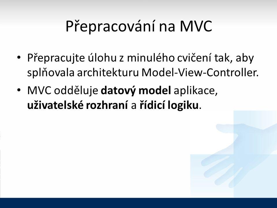 Přepracování na MVC Přepracujte úlohu z minulého cvičení tak, aby splňovala architekturu Model-View-Controller.