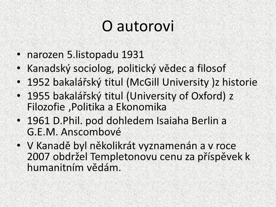 O autorovi narozen 5.listopadu 1931 Kanadský sociolog, politický vědec a filosof 1952 bakalářský titul (McGill University )z historie 1955 bakalářský titul (University of Oxford) z Filozofie,Politika a Ekonomika 1961 D.Phil.