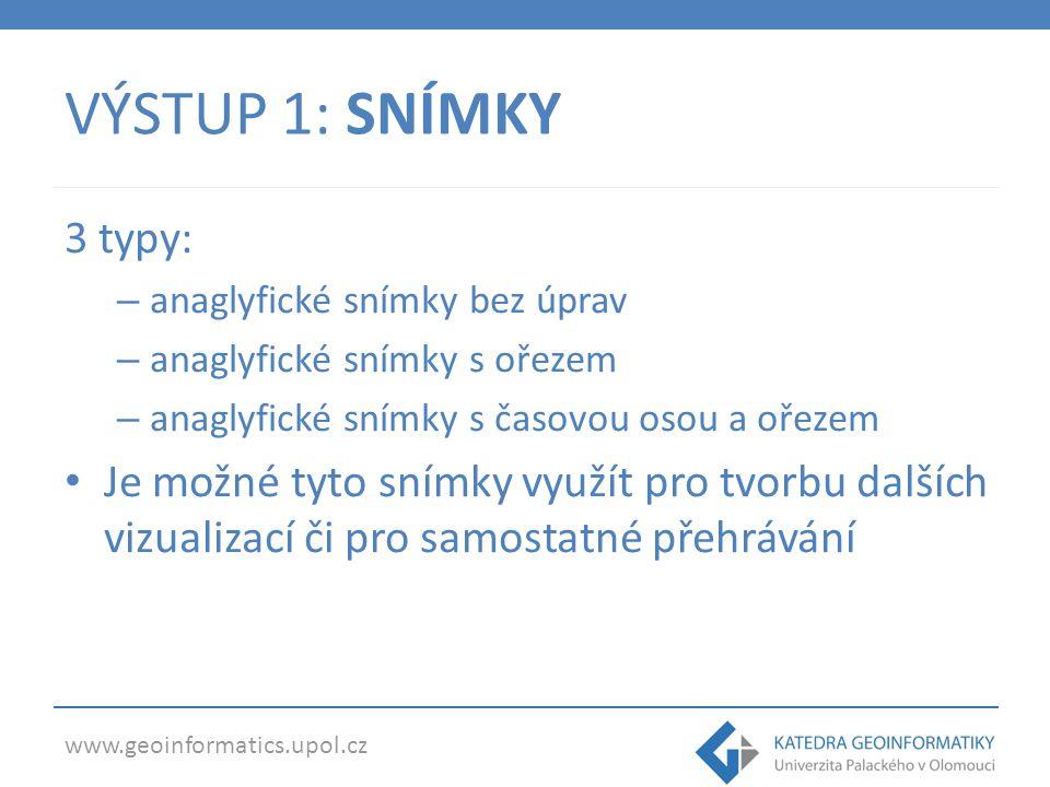 www.geoinformatics.upol.cz VÝSTUP 1: SNÍMKY 3 typy: – anaglyfické snímky bez úprav – anaglyfické snímky s ořezem – anaglyfické snímky s časovou osou a