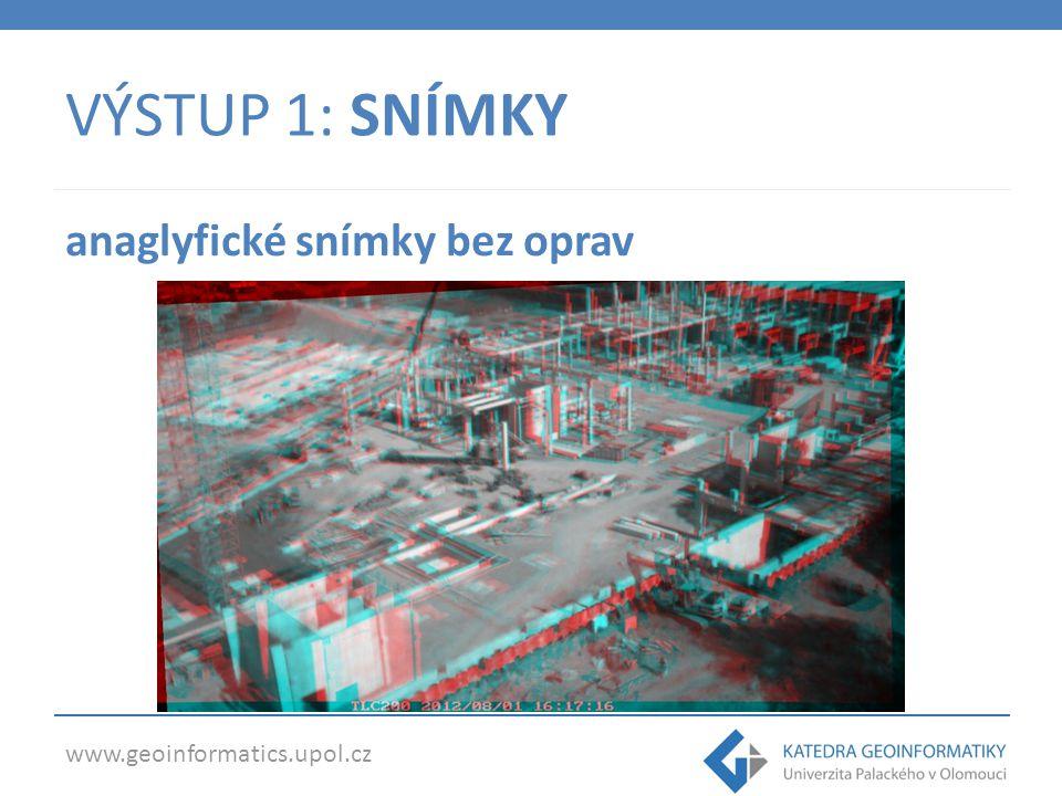 www.geoinformatics.upol.cz VÝSTUP 1: SNÍMKY anaglyfické snímky bez oprav