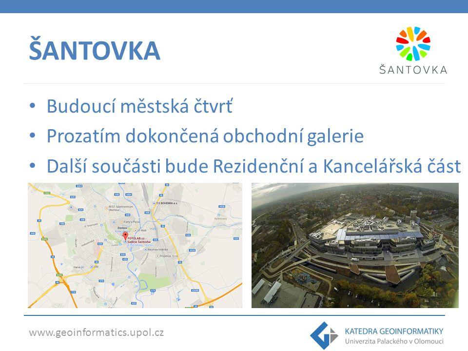 www.geoinformatics.upol.cz ŠANTOVKA Budoucí městská čtvrť Prozatím dokončená obchodní galerie Další součásti bude Rezidenční a Kancelářská část