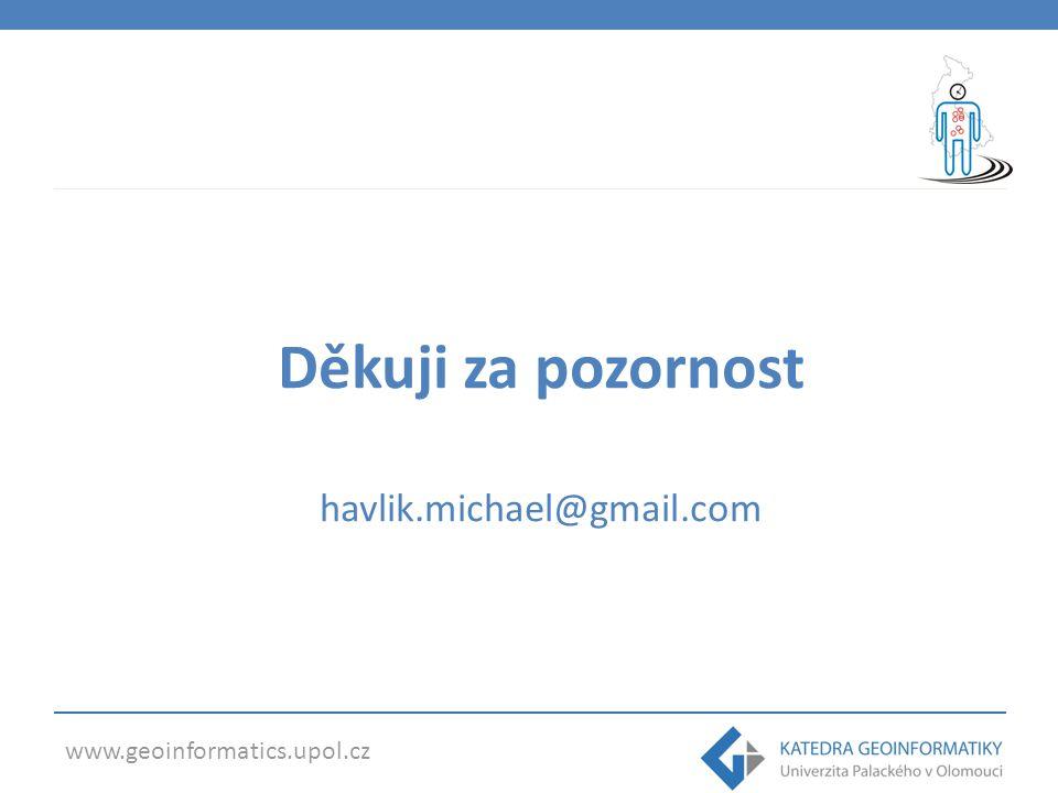 www.geoinformatics.upol.cz Děkuji za pozornost havlik.michael@gmail.com