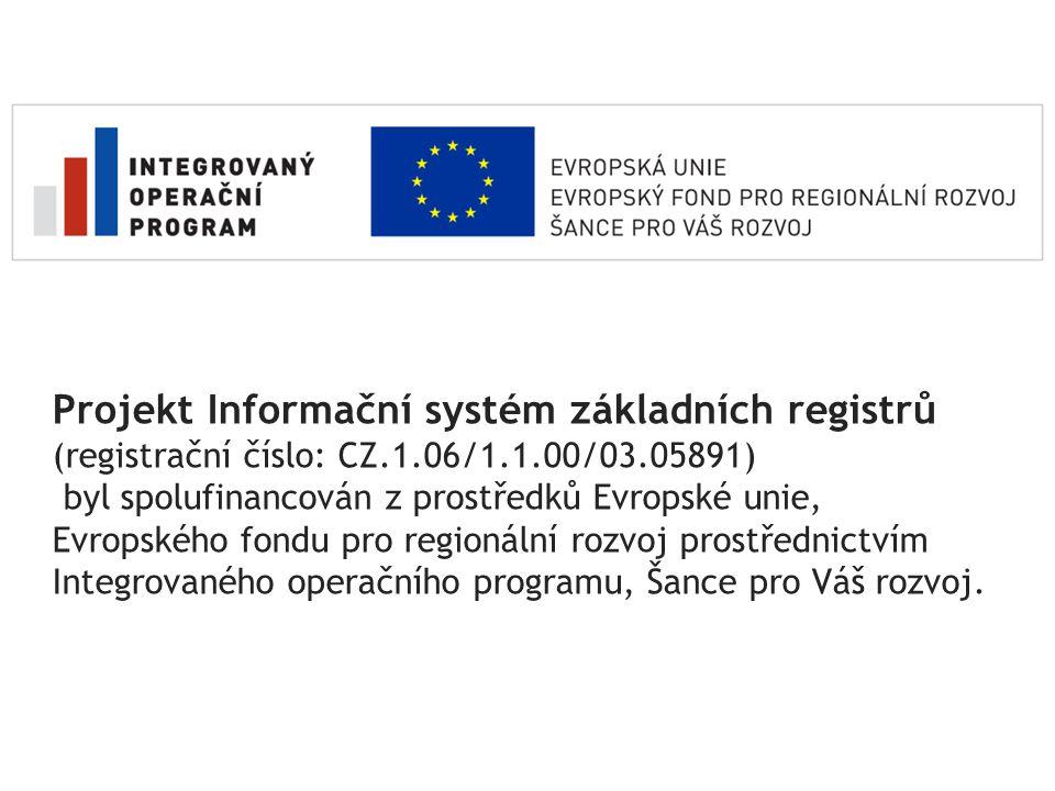 Projekt Informační systém základních registrů (registrační číslo: CZ.1.06/1.1.00/03.05891) byl spolufinancován z prostředků Evropské unie, Evropského
