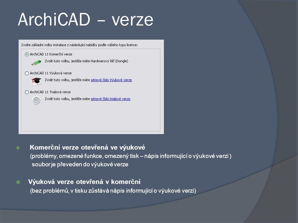 ArchiCAD – verze  Komerční verze otevřená ve výukové (problémy, omezené funkce, omezený tisk – nápis informující o výukové verzi ) soubor je převeden