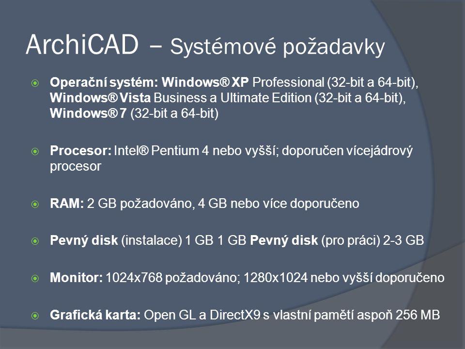 ArchiCAD – Systémové požadavky  Operační systém: Windows® XP Professional (32-bit a 64-bit), Windows® Vista Business a Ultimate Edition (32-bit a 64-