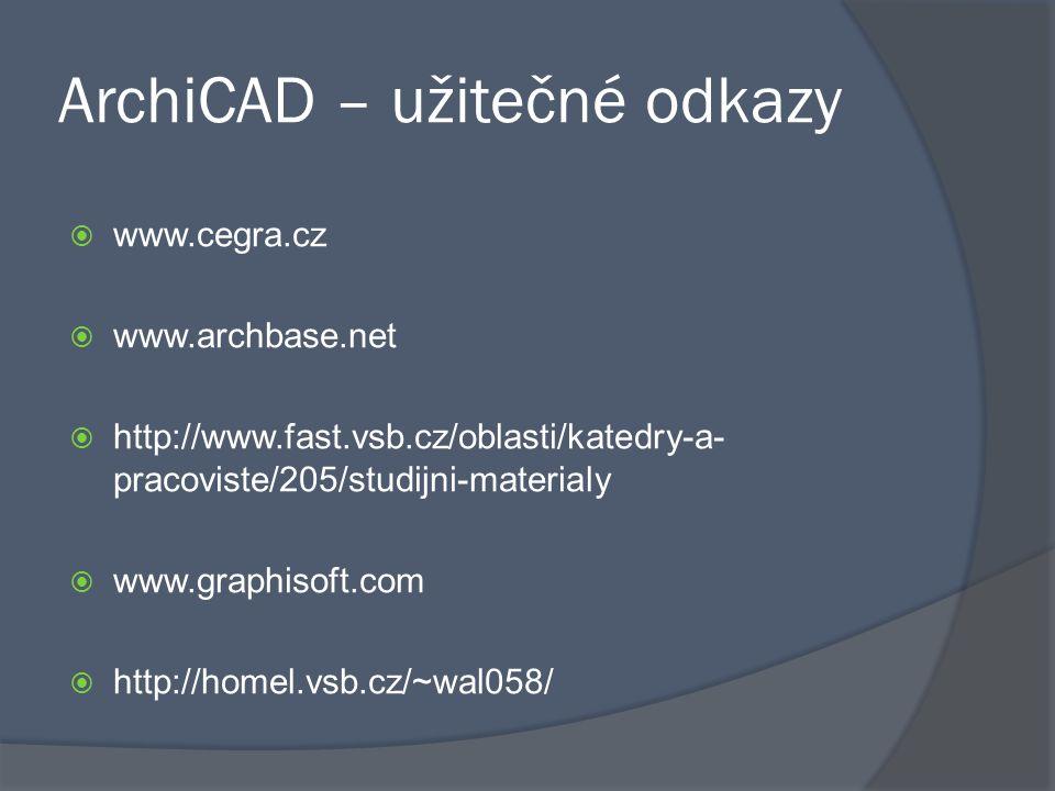 ArchiCAD – užitečné odkazy  www.cegra.cz  www.archbase.net  http://www.fast.vsb.cz/oblasti/katedry-a- pracoviste/205/studijni-materialy  www.graph