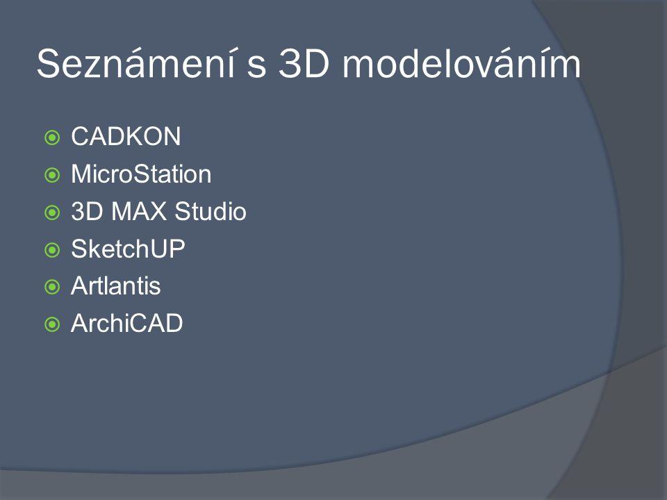 Seznámení s 3D modelováním  CADKON  MicroStation  3D MAX Studio  SketchUP  Artlantis  ArchiCAD