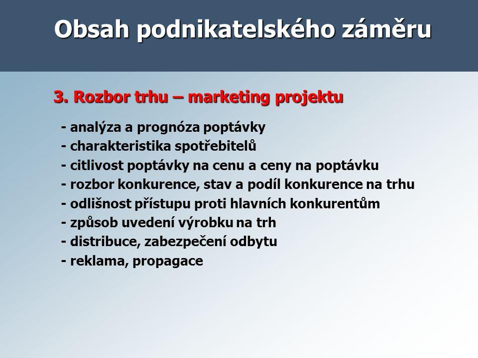3. Rozbor trhu – marketing projektu 3. Rozbor trhu – marketing projektu - analýza a prognóza poptávky - charakteristika spotřebitelů - citlivost poptá