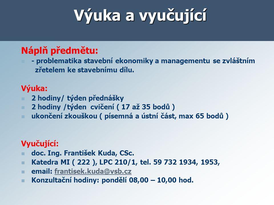 Náplň předmětu: - problematika stavební ekonomiky a managementu se zvláštním zřetelem ke stavebnímu dílu. Výuka: 2 hodiny/ týden přednášky 2 hodiny /t