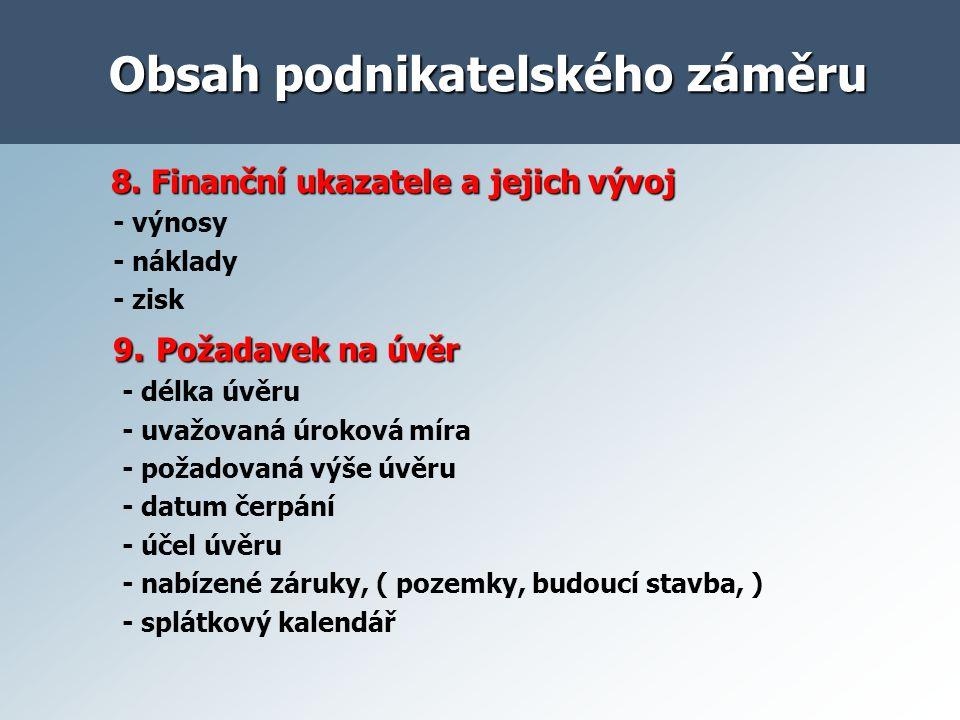 Obsah podnikatelského záměru 8. Finanční ukazatele a jejich vývoj 8. Finanční ukazatele a jejich vývoj - výnosy - náklady - zisk 9. Požadavek na úvěr