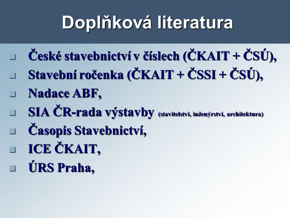 Doplňková literatura České stavebnictví v číslech (ČKAIT + ČSÚ), České stavebnictví v číslech (ČKAIT + ČSÚ), Stavební ročenka (ČKAIT + ČSSI + ČSÚ), St