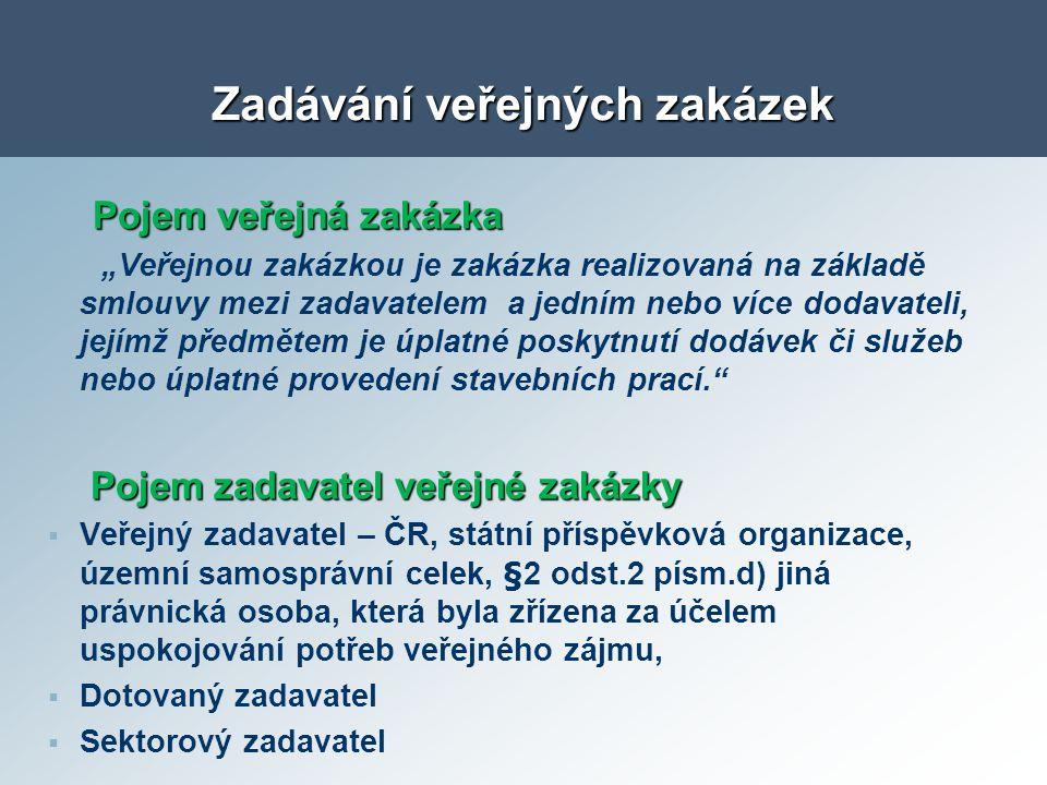 """Zadávání veřejných zakázek Pojem veřejná zakázka Pojem veřejná zakázka """"Veřejnou zakázkou je zakázka realizovaná na základě smlouvy mezi zadavatelem a"""