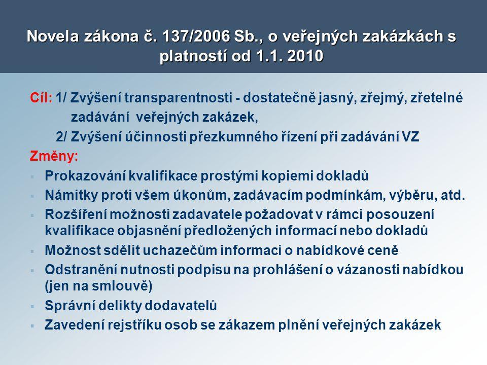 Novela zákona č. 137/2006 Sb., o veřejných zakázkách s platností od 1.1. 2010 Cíl: 1/ Zvýšení transparentnosti - dostatečně jasný, zřejmý, zřetelné za