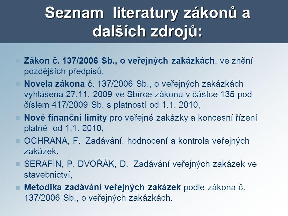 Seznam literatury zákonů a dalších zdrojů: Zákon č. 137/2006 Sb., o veřejných zakázkách, ve znění pozdějších předpisů, Novela zákona č. 137/2006 Sb.,