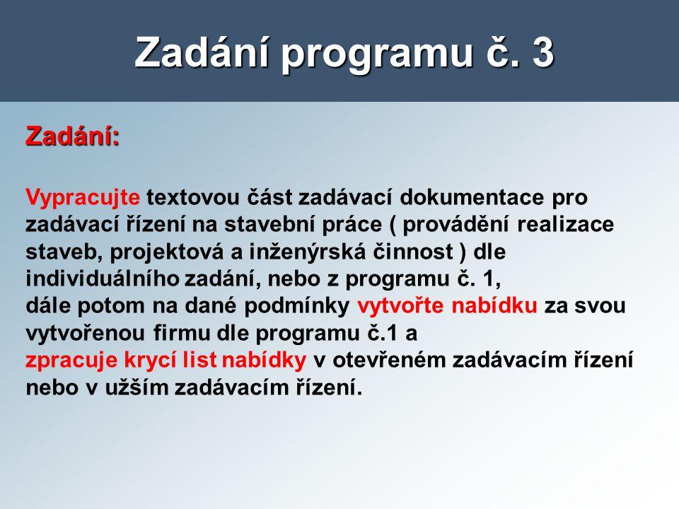 Zadání programu č. 3 Zadání: Vypracujte textovou část zadávací dokumentace pro zadávací řízení na stavební práce ( provádění realizace staveb, projekt