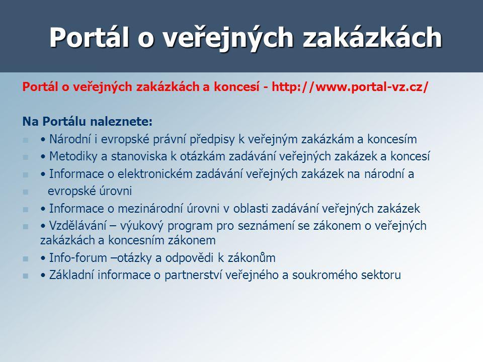 Portál o veřejných zakázkách Portál o veřejných zakázkách a koncesí - http://www.portal-vz.cz/ Na Portálu naleznete: Národní i evropské právní předpis