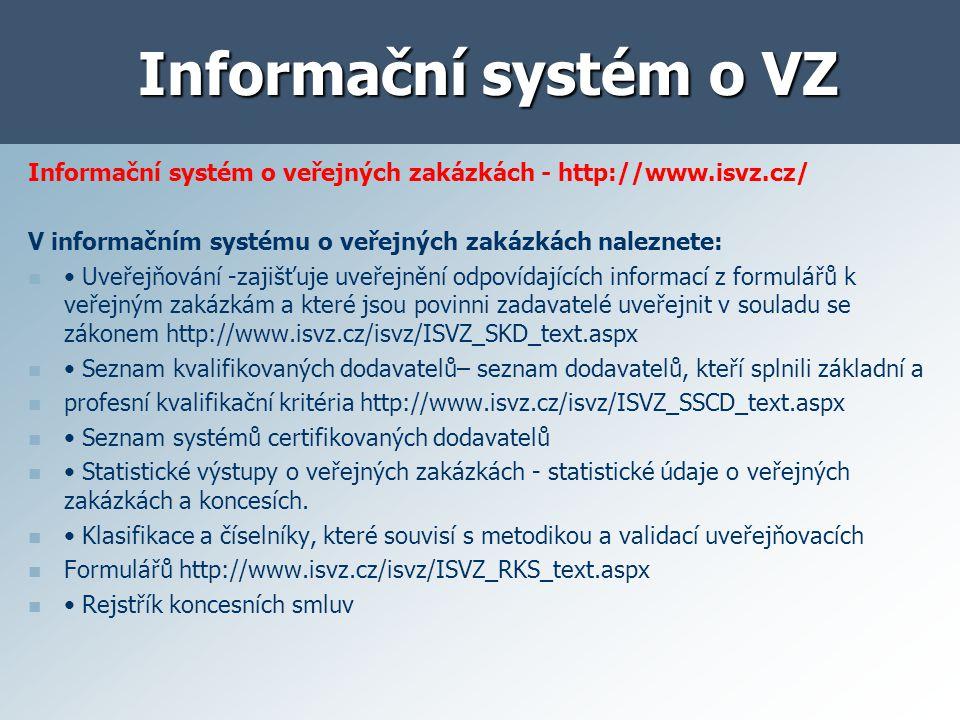 Informační systém o VZ Informační systém o veřejných zakázkách - http://www.isvz.cz/ V informačním systému o veřejných zakázkách naleznete: Uveřejňová