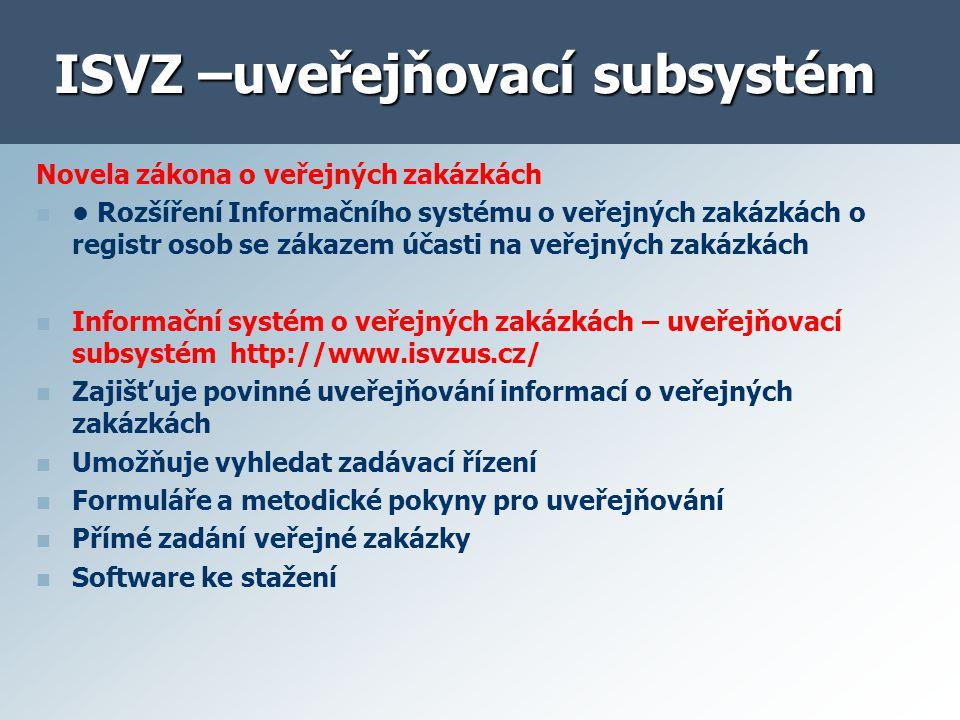ISVZ –uveřejňovací subsystém Novela zákona o veřejných zakázkách Rozšíření Informačního systému o veřejných zakázkách o registr osob se zákazem účasti