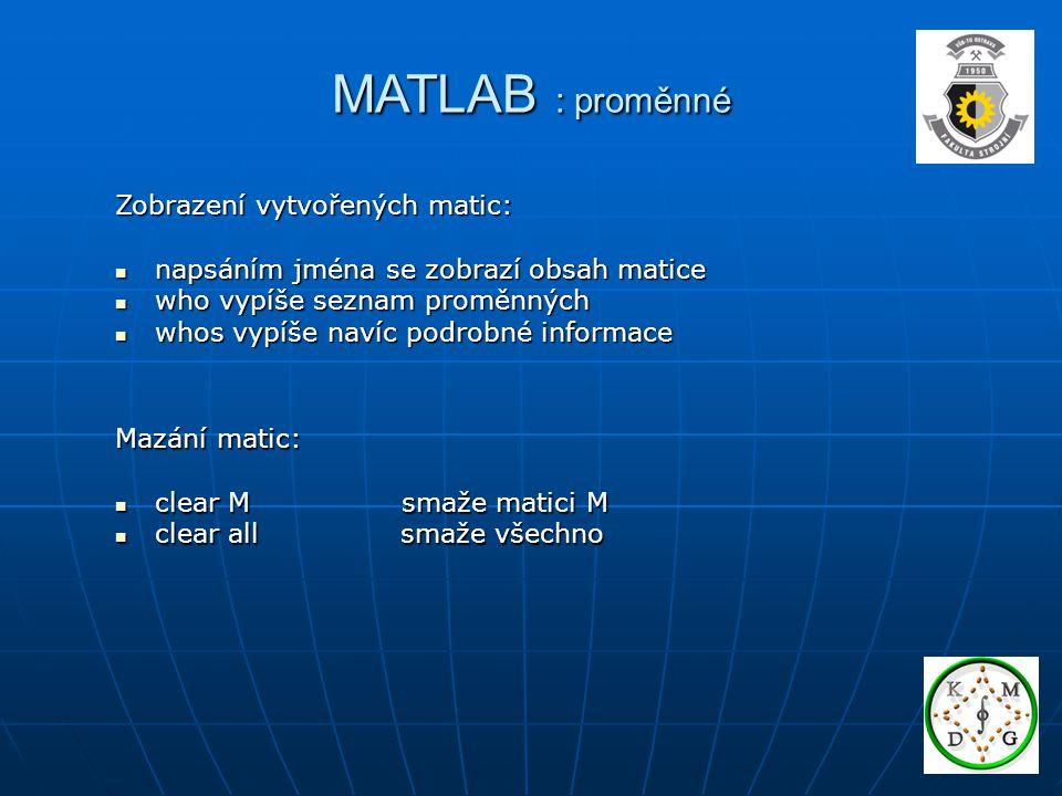 MATLAB : vektorové funkce max … maximální složka vektoru min … minimální složka vektoru sum … součet složek vektoru prod … součin složek vektoru sort … uspořádání složek vektoru any … existenční kvantifikátor all … obecný kvantifikátor vykonávají se po sloupcích