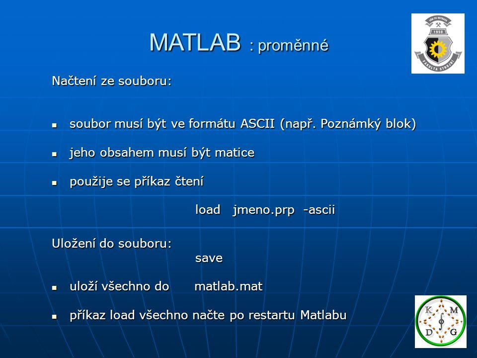 MATLAB : proměnné Načtení ze souboru: soubor musí být ve formátu ASCII (např.