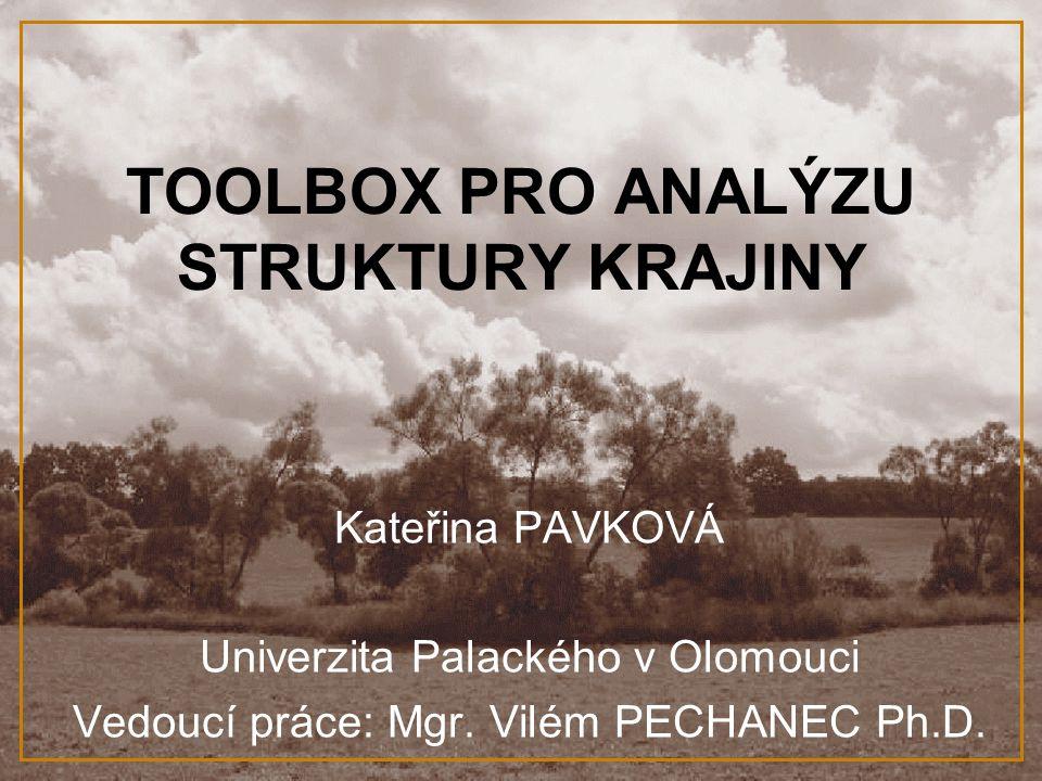 TOOLBOX PRO ANALÝZU STRUKTURY KRAJINY Kateřina PAVKOVÁ Univerzita Palackého v Olomouci Vedoucí práce: Mgr. Vilém PECHANEC Ph.D.