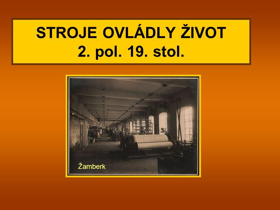 Manufaktury postupně zanikaly TOVÁRNÍ VÝROBA Ruční výroba přecházela ve strojovou České země se staly střediskem průmyslové výroby v Rakousku Žamberk