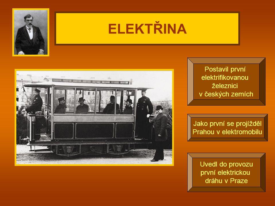 ELEKTŘINA Uvedl do provozu první elektrickou dráhu v Praze Postavil první elektrifikovanou železnici v českých zemích Jako první se projížděl Prahou v elektromobilu