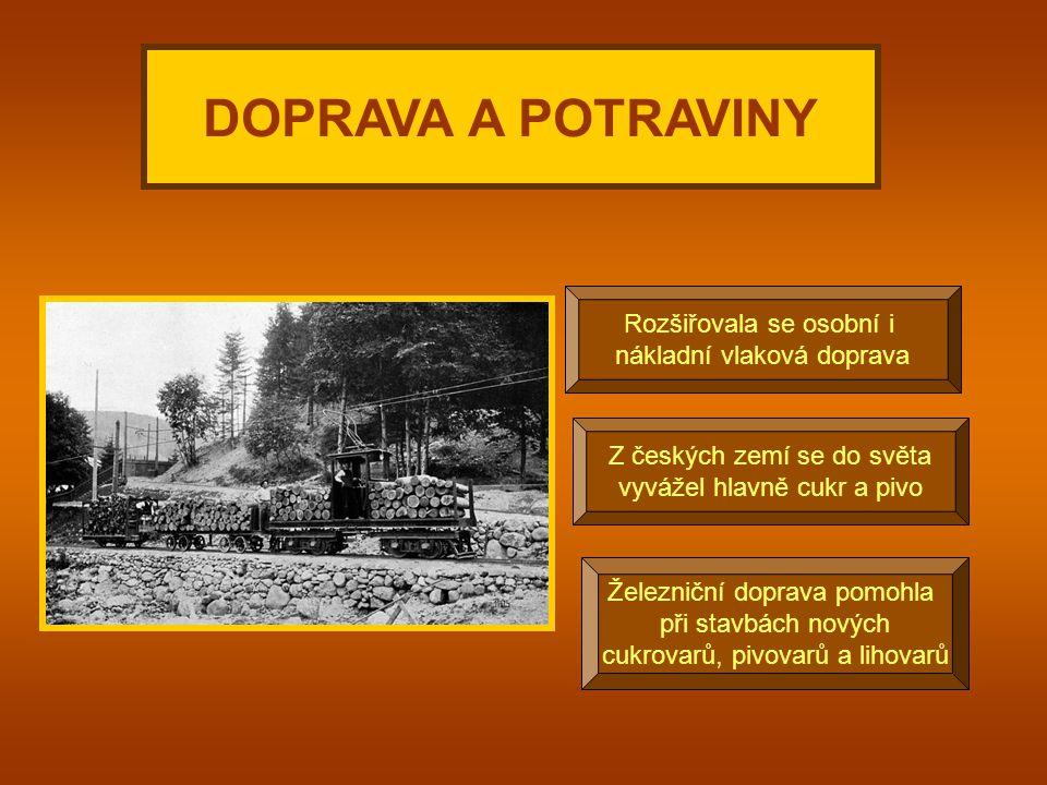 Rozšiřovala se osobní i nákladní vlaková doprava DOPRAVA A POTRAVINY Z českých zemí se do světa vyvážel hlavně cukr a pivo Železniční doprava pomohla při stavbách nových cukrovarů, pivovarů a lihovarů