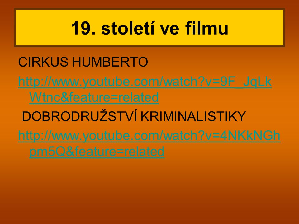 CIRKUS HUMBERTO http://www.youtube.com/watch?v=9F_JqLk Wtnc&feature=related DOBRODRUŽSTVÍ KRIMINALISTIKY http://www.youtube.com/watch?v=4NKkNGh pm5Q&feature=related 19.