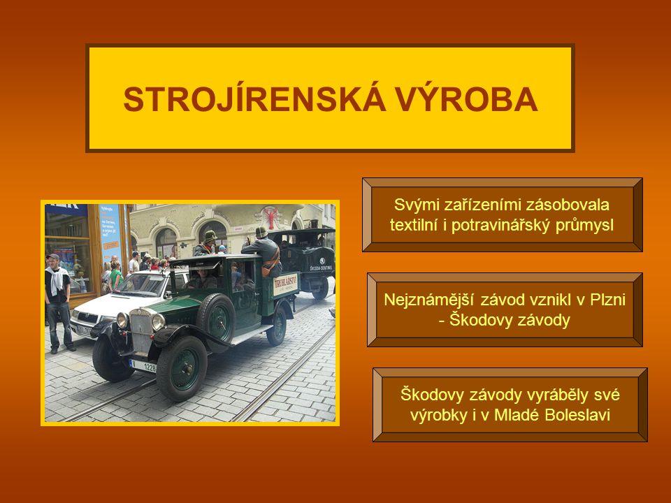 Svými zařízeními zásobovala textilní i potravinářský průmysl STROJÍRENSKÁ VÝROBA Nejznámější závod vznikl v Plzni - Škodovy závody Škodovy závody vyráběly své výrobky i v Mladé Boleslavi