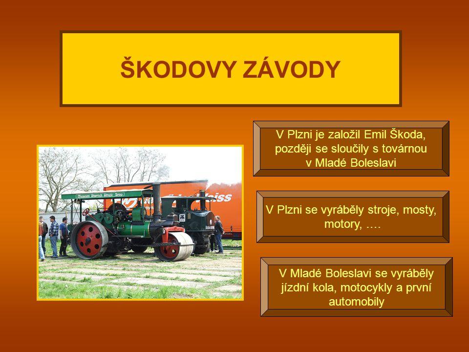 V Plzni je založil Emil Škoda, později se sloučily s továrnou v Mladé Boleslavi ŠKODOVY ZÁVODY V Plzni se vyráběly stroje, mosty, motory, ….